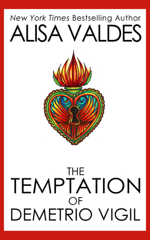 Ebook The Temptation of Demetrio Vigil by Alisa Valdes TXT!