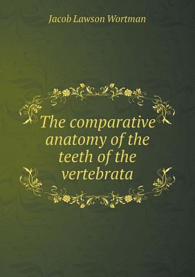 The Comparative Anatomy of the Teeth of the Vertebrata