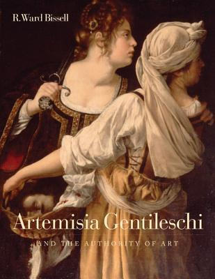 Artemisia Gentileschi and the Authority of Art: Critical Reading and Catalogue Raisonne