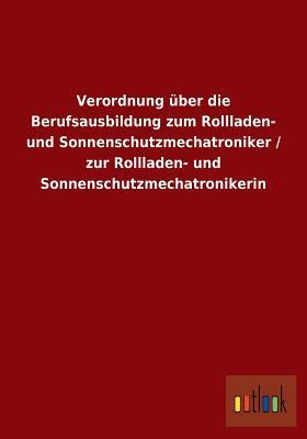 Verordnung Uber Die Berufsausbildung Zum Rollladen- Und Sonnenschutzmechatroniker / Zur Rollladen- Und Sonnenschutzmechatronikerin