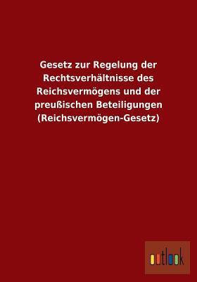 Gesetz Zur Regelung Der Rechtsverhaltnisse Des Reichsvermogens Und Der Preussischen Beteiligungen