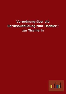 Verordnung Uber Die Berufsausbildung Zum Tischler / Zur Tischlerin