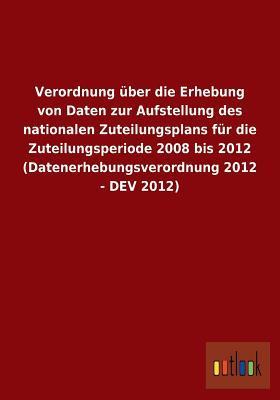 Verordnung Uber Die Erhebung Von Daten Zur Aufstellung Des Nationalen Zuteilungsplans Fur Die Zuteilungsperiode 2008 Bis 2012 (Datenerhebungsverordnun