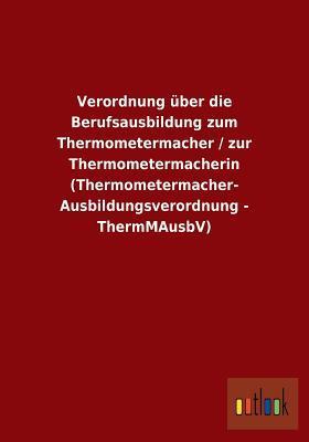 Verordnung Uber Die Berufsausbildung Zum Thermometermacher / Zur Thermometermacherin