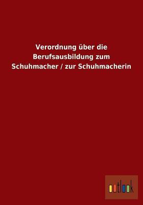 Verordnung Uber Die Berufsausbildung Zum Schuhmacher / Zur Schuhmacherin