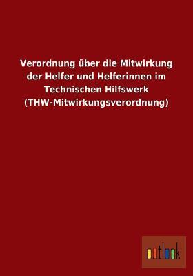 Verordnung Uber Die Mitwirkung Der Helfer Und Helferinnen Im Technischen Hilfswerk