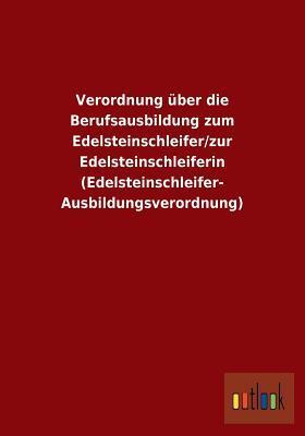 Verordnung Uber Die Berufsausbildung Zum Edelsteinschleifer/Zur Edelsteinschleiferin