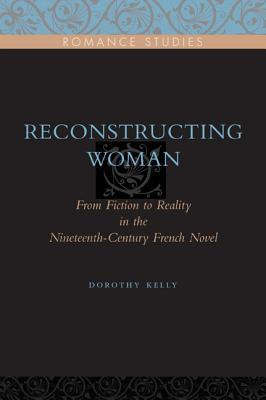 Reconstructing Woman: Gender and Scientific Thought in Nineteenth-Century French Narrative