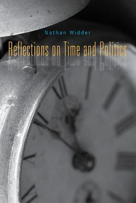 Reflections on Time and Politics by Nathan Widder