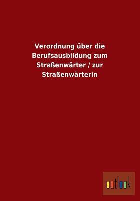 Verordnung Uber Die Berufsausbildung Zum Strassenwarter / Zur Strassenwarterin