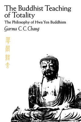The Buddhist Teaching of Totality by Garma C.C. Chang
