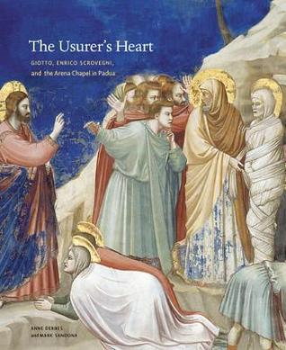The Usurer's Heart: Giotto, Enrico Scrovegni, and the Arena Chapel in Padua