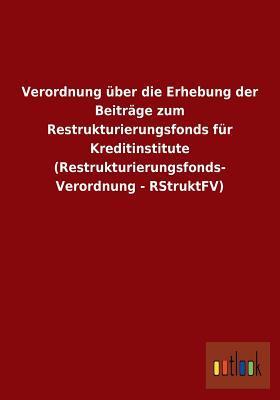 Verordnung Uber Die Erhebung Der Beitrage Zum Restrukturierungsfonds Fur Kreditinstitute