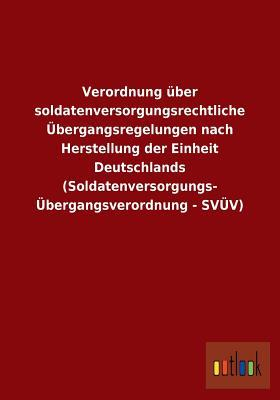 Verordnung Uber Soldatenversorgungsrechtliche Ubergangsregelungen Nach Herstellung Der Einheit Deutschlands (Soldatenversorgungs- Ubergangsverordnung
