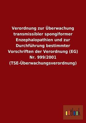 Verordnung Zur Uberwachung Transmissibler Spongiformer Enzephalopathien Und Zur Durchfuhrung Bestimmter Vorschriften Der Verordnung (Eg) NR. 999/2001