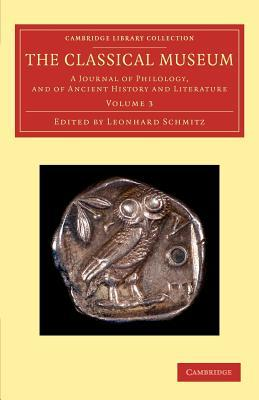 The Classical Museum: A Journal of Philology, and of Ancient History and Literature
