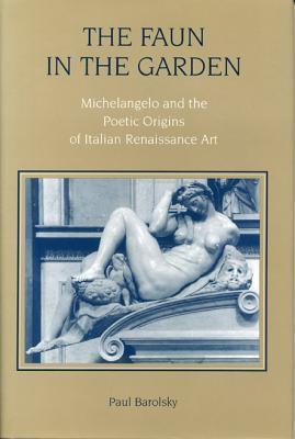 The Faun In The Garden: Michelangelo And The Poetic Origins Of Italian Renaissance Art