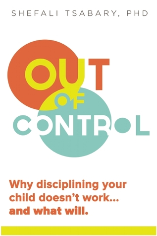 Out of Control: Why Disciplining Your Child Doesnt Work and What Will
