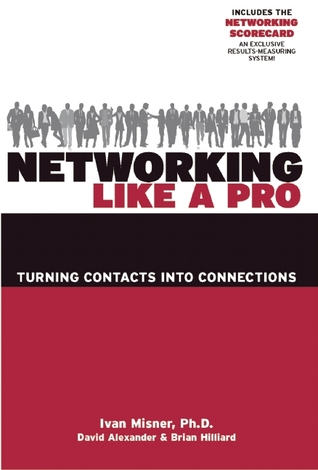 Networking Like a Pro by Ivan R. Misner