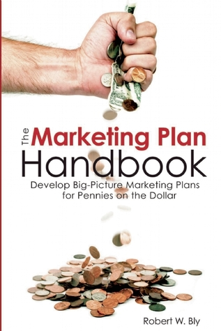 The Marketing Plan Handbook: Develop Big Picture Marketing Plans for Pennies on the Dollar