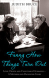 Funny How Things Turn Out: Love, Death and Unsuitable Husbands - a Mother and Daughter story
