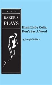 Hush Little Celia, Don't Say A Word