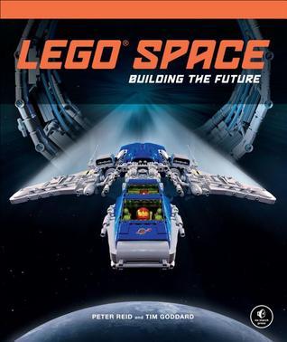 LEGO Space: Building the Future por Peter Reid, Tim Goddard