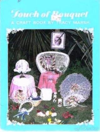 TOUCH OF BOUQUET. A Craft Book By Tracy Marsh