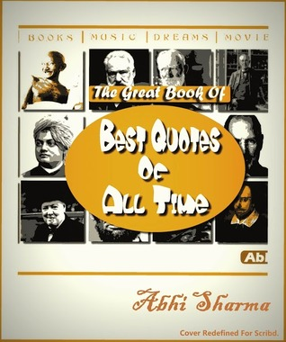 Best Book Quotes Of All Time The Great Book of Best Quotes Of All Time by Abhi Sharma Best Book Quotes Of All Time
