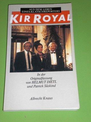 Kir Royal. Aus dem Leben eines Klatschreporters