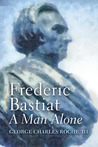 Frederic Bastiat : A Man Alone