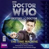 Doctor Who: The Time Machine (Destiny of the Doctor, #11)