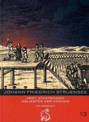 Johann Friedrich Struensee: Artz, Staatsmann, Geliebter der Koenigin