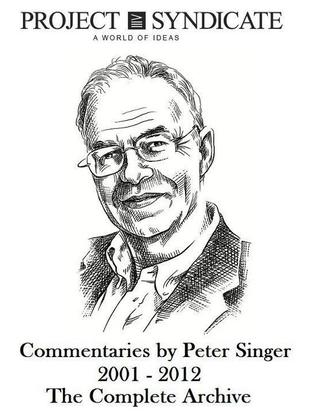 Peter Singer: The Complete Project Syndicate Archive, 2001-2012