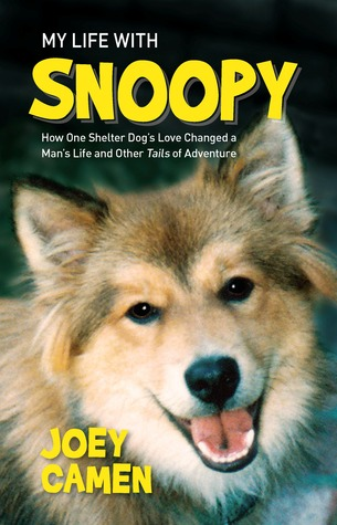 My Life with Snoopy: How One Shelter Dogs Love Changed a Mans Life and Other Tails of Adventure