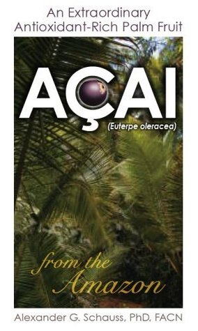Acai: An Extraordinary Antioxidant Rich Palm Fruit From The Amazon