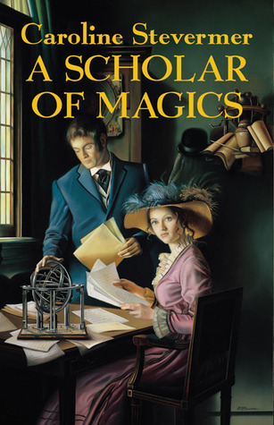 Ebook A Scholar of Magics by Caroline Stevermer TXT!
