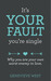 It's Your Fault You're Single: Why You Are Your Own Worst Enemy In Love