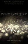 Extravagant Grace: God's Glory Displayed in Our Weakness