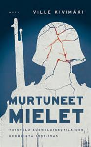 Murtuneet mielet: Taistelu suomalaissotilaiden hermoista 1939–1945