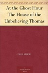At the Ghost Hour; The House of the Unbelieving Thomas