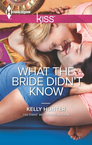 What the Bride Didn't Know by Kelly Hunter