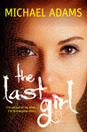 Download ebook The Last Girl (The Last Trilogy #1) by Michael Adams