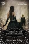 The Seduction of Sebastion St. James by Rachel Van Dyken