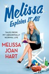 Melissa Explains It All by Melissa Joan Hart