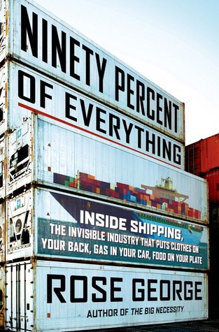 Ninety percent of everything inside shipping the invisible ninety percent of everything inside shipping the invisible industry that puts clothes on your back gas in your car and food on your plate by rose george fandeluxe Images