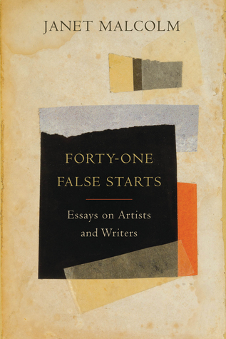 Forty-One False Starts: Essays on Artists and Writers