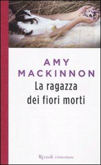 La ragazza dei fiori morti by Amy MacKinnon