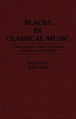 Blacks in Classical Music: A Bibliographical Guide to Composers, Performers, and Ensembles