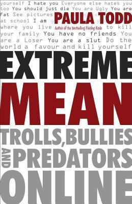 Extreme Mean: Trolls, Bullies and Predators Online